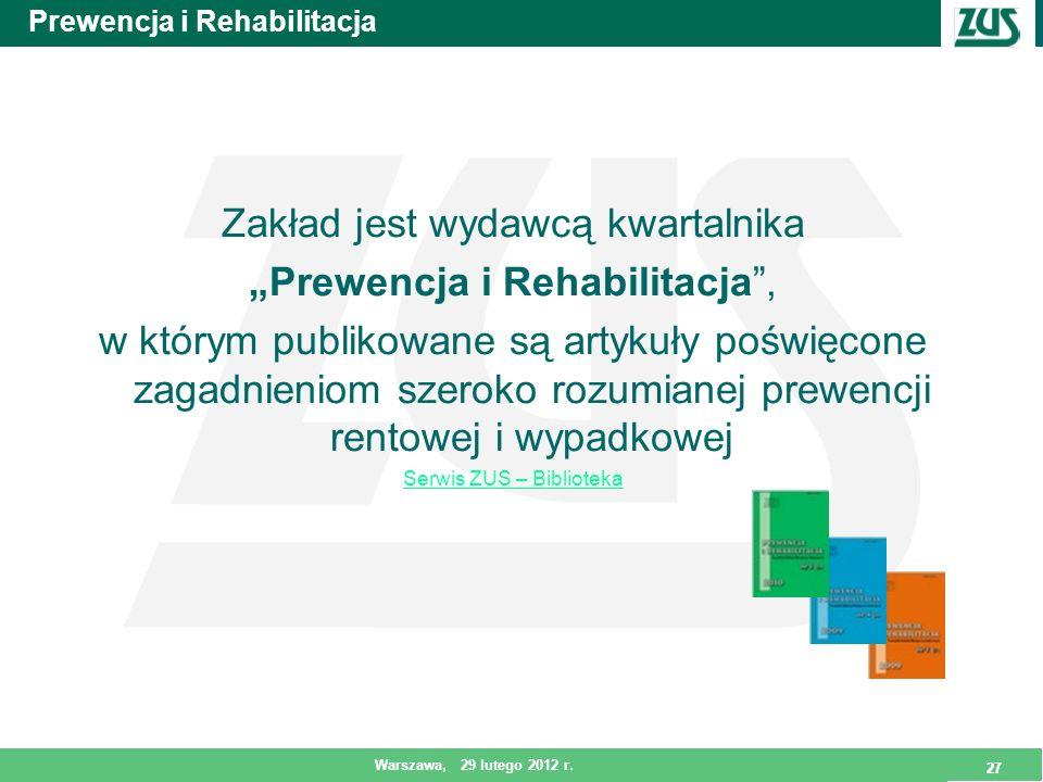 27 Warszawa, 29 lutego 2012 r. 27 Prewencja i Rehabilitacja Zakład jest wydawcą kwartalnika Prewencja i Rehabilitacja, w którym publikowane są artykuł