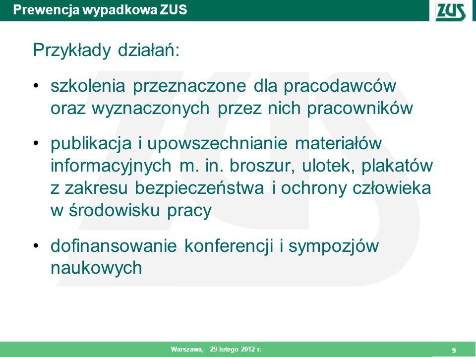 9 Warszawa, 29 lutego 2012 r. 9 Prewencja wypadkowa ZUS Przykłady działań: szkolenia przeznaczone dla pracodawców oraz wyznaczonych przez nich pracown