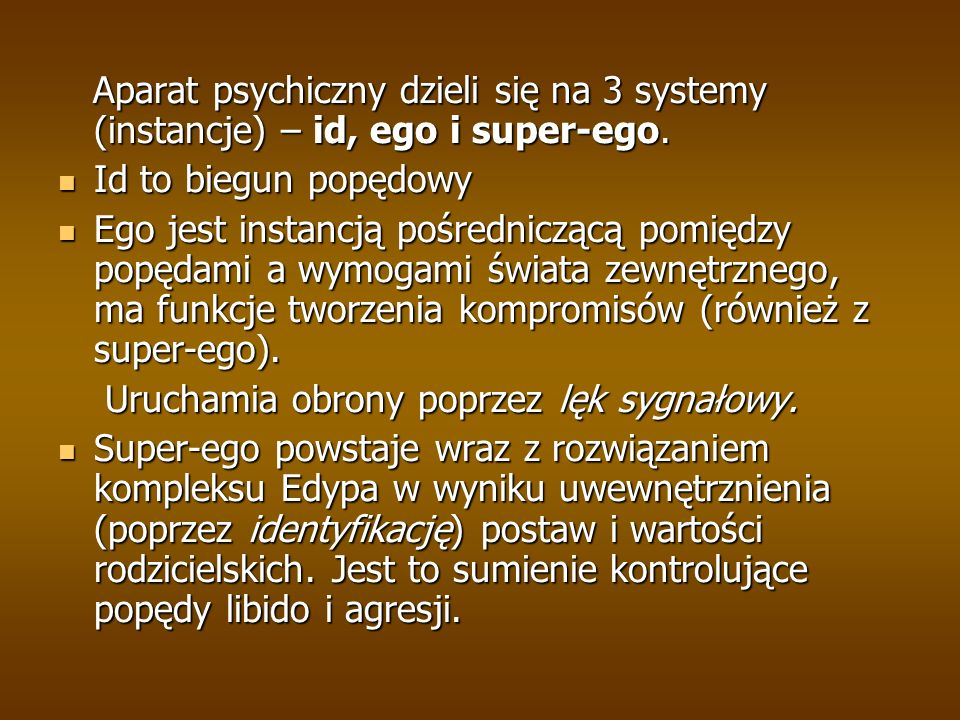Aparat psychiczny dzieli się na 3 systemy (instancje) – id, ego i super-ego.
