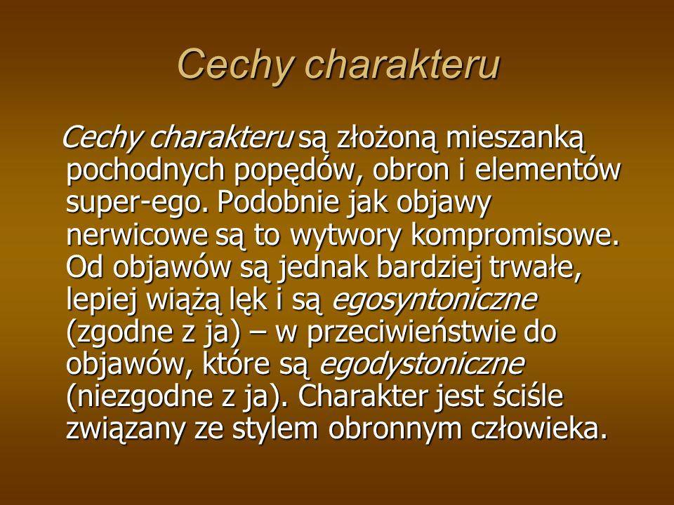 Cechy charakteru Cechy charakteru są złożoną mieszanką pochodnych popędów, obron i elementów super-ego.