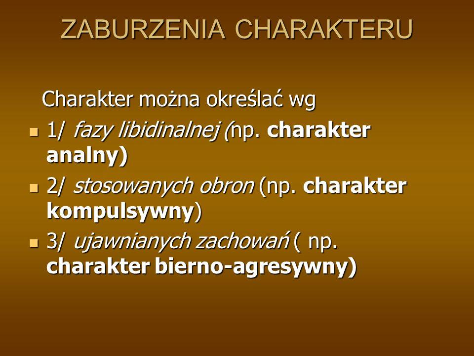 ZABURZENIA CHARAKTERU Charakter można określać wg Charakter można określać wg 1/ fazy libidinalnej (np.