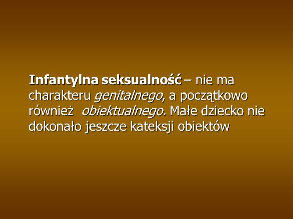 Infantylna seksualność – nie ma charakteru genitalnego, a początkowo również obiektualnego.