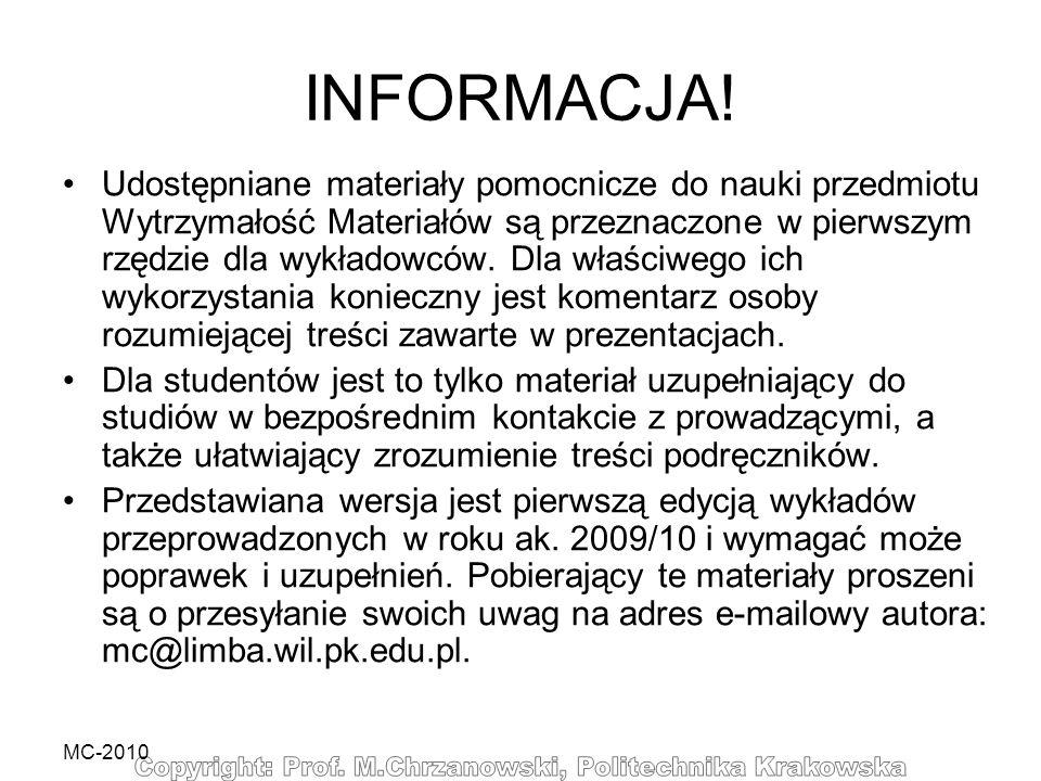 MC-2010 INFORMACJA! Udostępniane materiały pomocnicze do nauki przedmiotu Wytrzymałość Materiałów są przeznaczone w pierwszym rzędzie dla wykładowców.