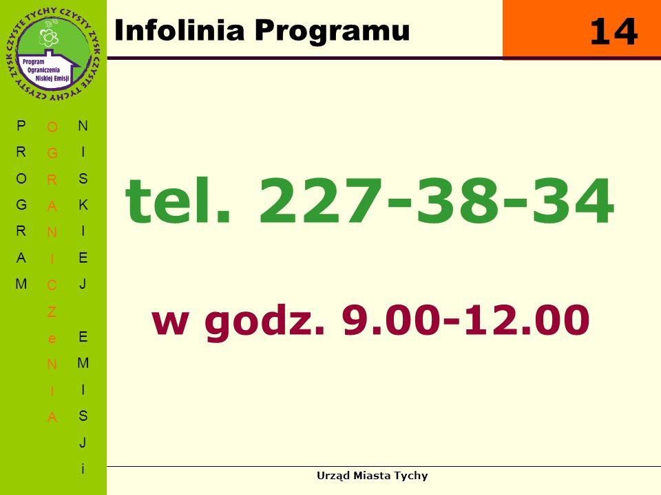 Urząd Miasta Tychy Infolinia Programu PROGRAMPROGRAM OGRANICZeNIAOGRANICZeNIA NISKIEJEMISJiNISKIEJEMISJi 14 tel. 227-38-34 w godz. 9.00-12.00