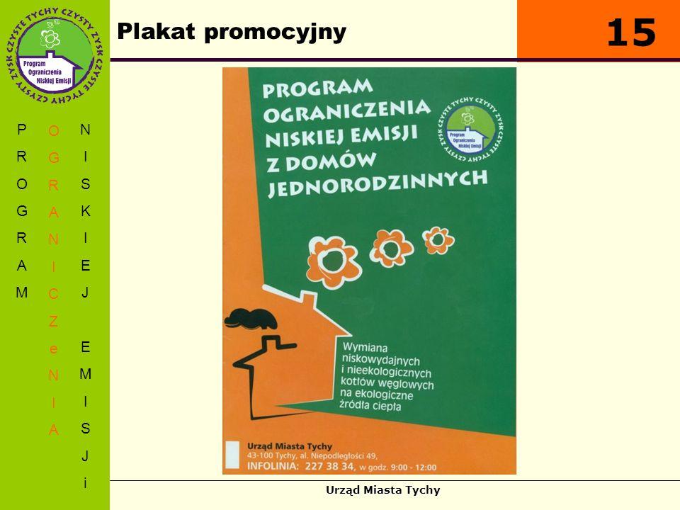 Urząd Miasta Tychy Plakat promocyjny PROGRAMPROGRAM OGRANICZeNIAOGRANICZeNIA NISKIEJEMISJiNISKIEJEMISJi 15