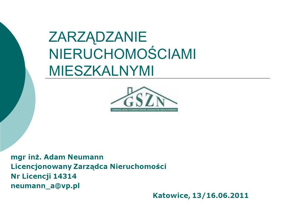 ZARZĄDZANIE NIERUCHOMOŚCIAMI MIESZKALNYMI mgr inż. Adam Neumann Licencjonowany Zarządca Nieruchomości Nr Licencji 14314 neumann_a@vp.pl Katowice, 13/1