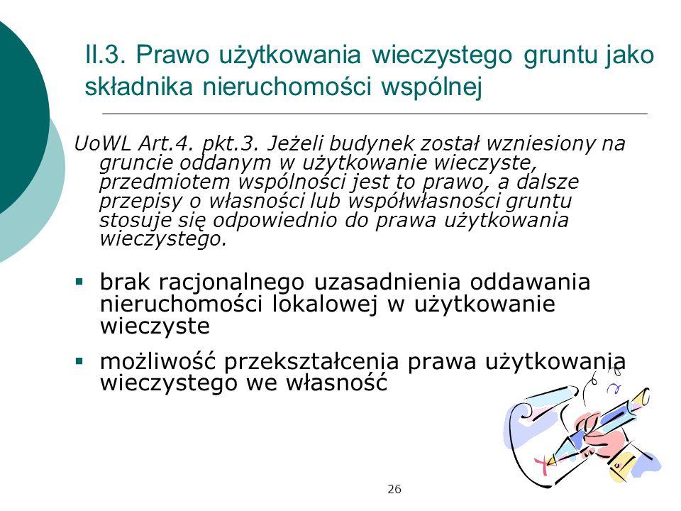 26 II.3. Prawo użytkowania wieczystego gruntu jako składnika nieruchomości wspólnej UoWL Art.4. pkt.3. Jeżeli budynek został wzniesiony na gruncie odd