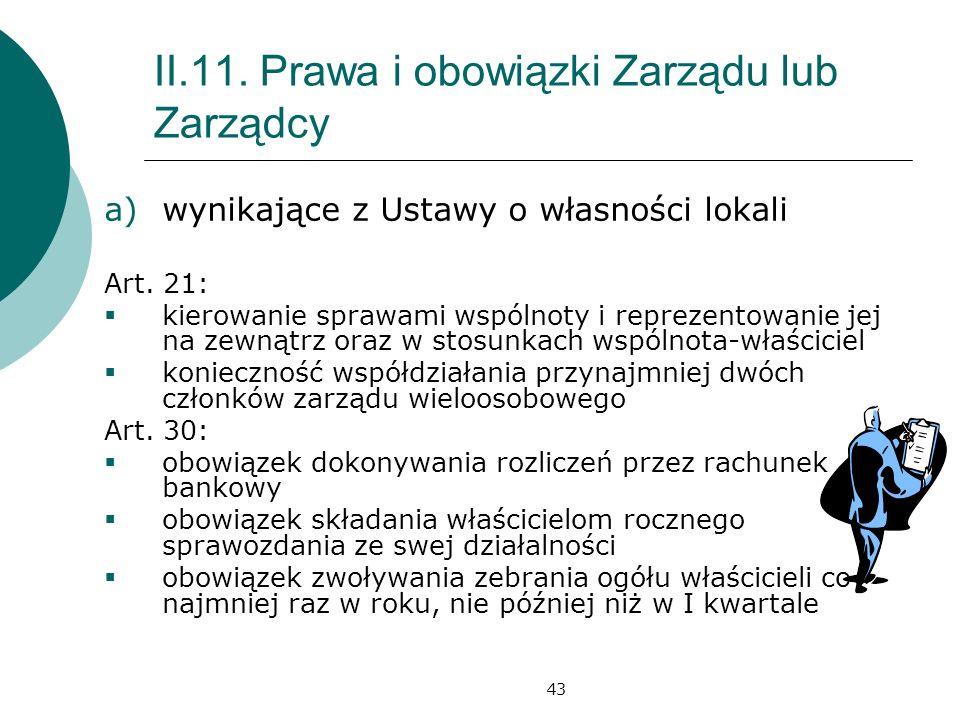 43 II.11. Prawa i obowiązki Zarządu lub Zarządcy a)wynikające z Ustawy o własności lokali Art. 21: kierowanie sprawami wspólnoty i reprezentowanie jej