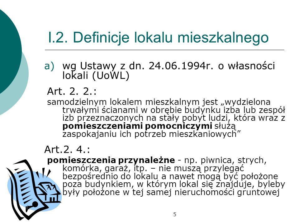 5 I.2. Definicje lokalu mieszkalnego a)wg Ustawy z dn. 24.06.1994r. o własności lokali (UoWL) Art. 2. 2.: samodzielnym lokalem mieszkalnym jest wydzie