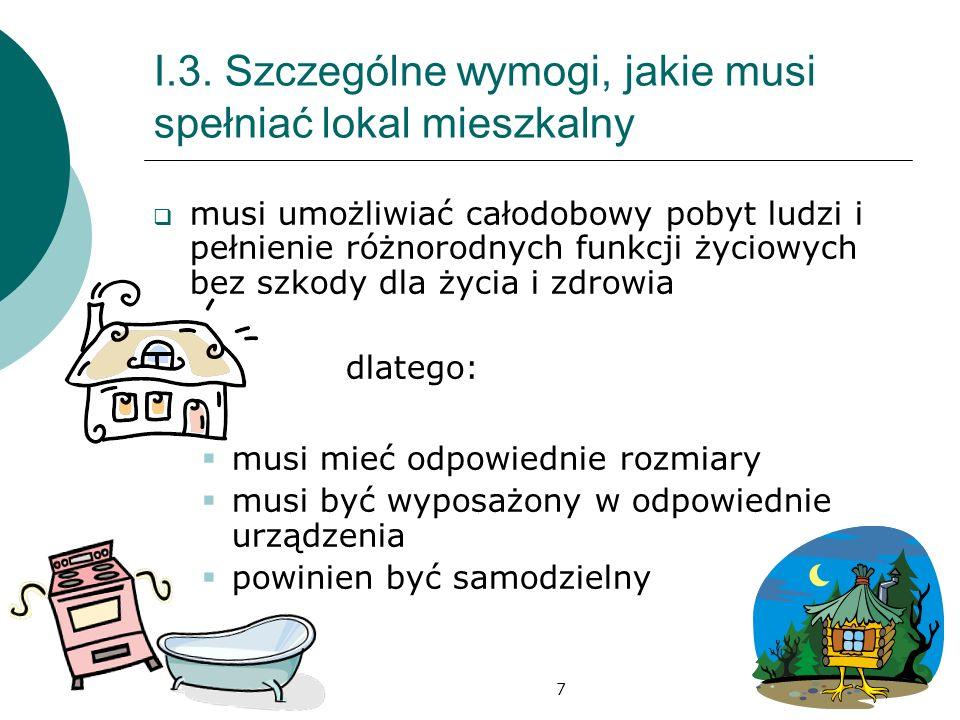 7 I.3. Szczególne wymogi, jakie musi spełniać lokal mieszkalny musi umożliwiać całodobowy pobyt ludzi i pełnienie różnorodnych funkcji życiowych bez s