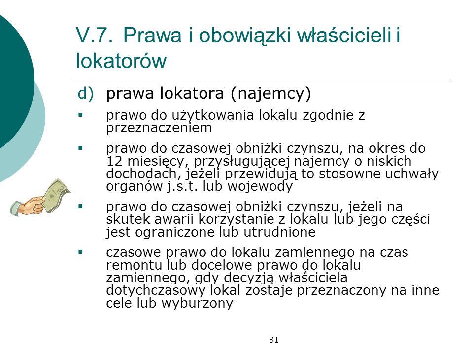 81 V.7.Prawa i obowiązki właścicieli i lokatorów d)prawa lokatora (najemcy) prawo do użytkowania lokalu zgodnie z przeznaczeniem prawo do czasowej obn