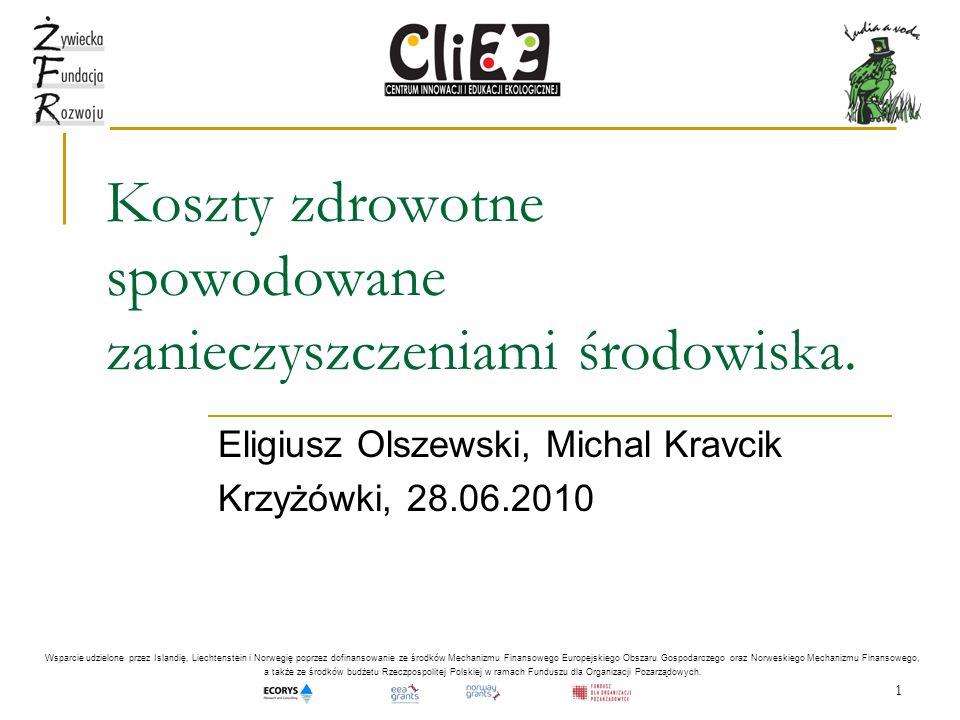 1 Koszty zdrowotne spowodowane zanieczyszczeniami środowiska. Eligiusz Olszewski, Michal Kravcik Krzyżówki, 28.06.2010 Wsparcie udzielone przez Island