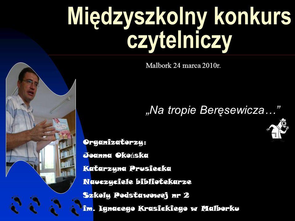 Międzyszkolny konkurs czytelniczy Na tropie Beręsewicza… Organizatorzy: Joanna Oko ń ska Katarzyna Prusiecka Nauczyciele bibliotekarze Szkoly Podstawo