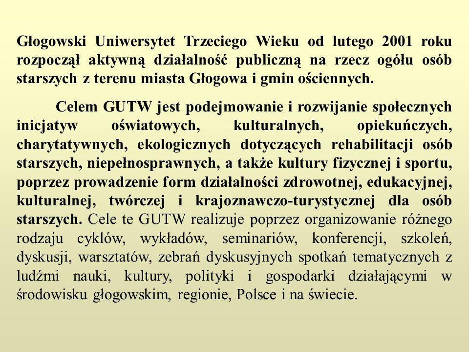 Głogowski Uniwersytet Trzeciego Wieku od lutego 2001 roku rozpoczął aktywną działalność publiczną na rzecz ogółu osób starszych z terenu miasta Głogow