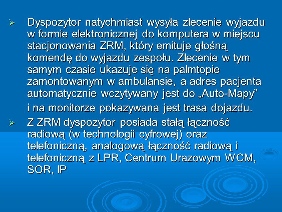 Dyspozytor natychmiast wysyła zlecenie wyjazdu w formie elektronicznej do komputera w miejscu stacjonowania ZRM, który emituje głośną komendę do wyjaz