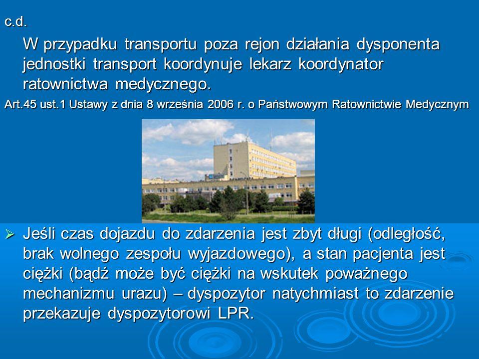 c.d. W przypadku transportu poza rejon działania dysponenta jednostki transport koordynuje lekarz koordynator ratownictwa medycznego. Art.45 ust.1 Ust