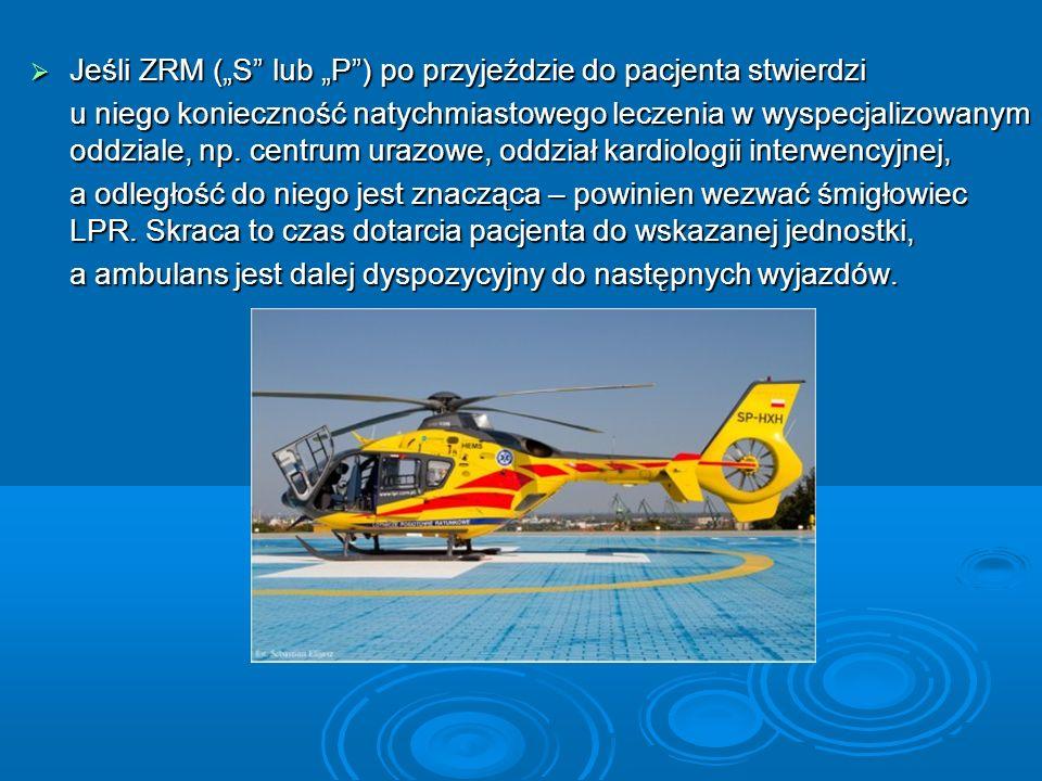 Jeśli ZRM (S lub P) po przyjeździe do pacjenta stwierdzi Jeśli ZRM (S lub P) po przyjeździe do pacjenta stwierdzi u niego konieczność natychmiastowego