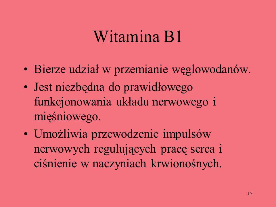 15 Witamina B1 Bierze udział w przemianie węglowodanów. Jest niezbędna do prawidłowego funkcjonowania układu nerwowego i mięśniowego. Umożliwia przewo