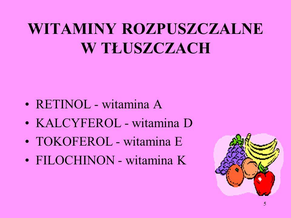 5 WITAMINY ROZPUSZCZALNE W TŁUSZCZACH RETINOL - witamina A KALCYFEROL - witamina D TOKOFEROL - witamina E FILOCHINON - witamina K