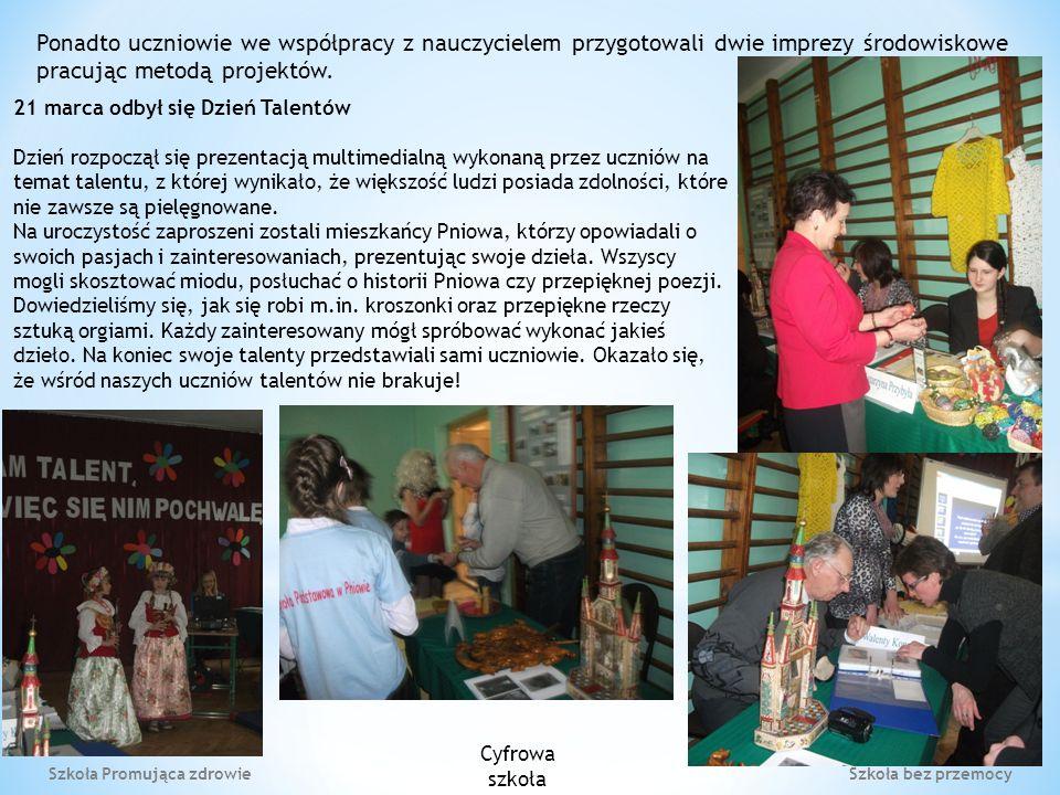 Szkoła Promująca zdrowie Szkoła bez przemocy Ponadto uczniowie we współpracy z nauczycielem przygotowali dwie imprezy środowiskowe pracując metodą projektów.