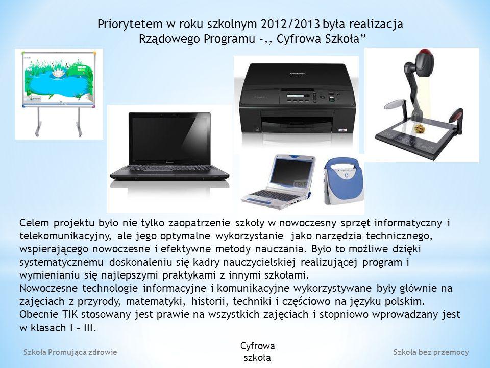 Szkoła Promująca zdrowie Szkoła bez przemocy Priorytetem w roku szkolnym 2012/2013 była realizacja Rządowego Programu -,, Cyfrowa Szkoła Celem projektu było nie tylko zaopatrzenie szkoły w nowoczesny sprzęt informatyczny i telekomunikacyjny, ale jego optymalne wykorzystanie jako narzędzia technicznego, wspierającego nowoczesne i efektywne metody nauczania.
