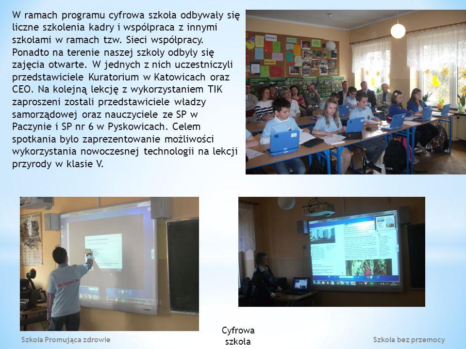 Szkoła Promująca zdrowie Szkoła bez przemocy W ramach programu cyfrowa szkoła odbywały się liczne szkolenia kadry i współpraca z innymi szkołami w ramach tzw.