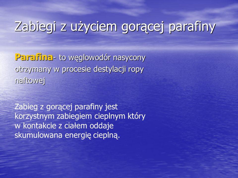 Zabiegi z użyciem gorącej parafiny Parafina - to węglowodór nasycony otrzymany w procesie destylacji ropy naftowej Zabieg z gorącej parafiny jest korz