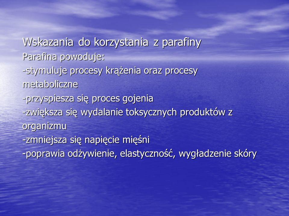 Wskazania do korzystania z parafiny Parafina powoduje: -stymuluje procesy krążenia oraz procesy metaboliczne -przyspiesza się proces gojenia -zwiększa