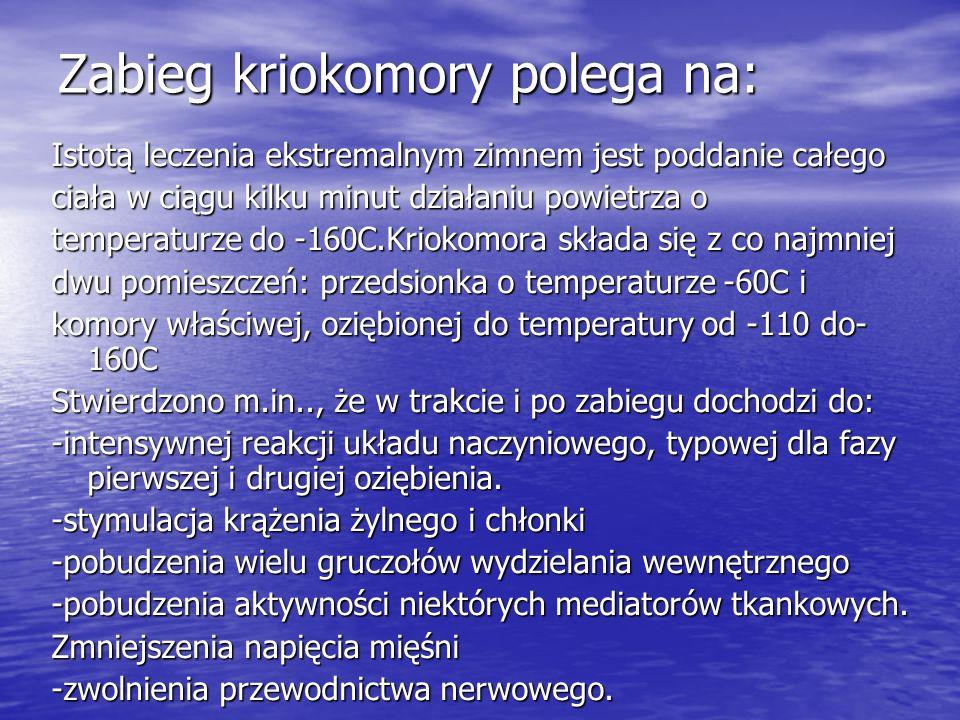 Zabieg kriokomory polega na: Istotą leczenia ekstremalnym zimnem jest poddanie całego ciała w ciągu kilku minut działaniu powietrza o temperaturze do