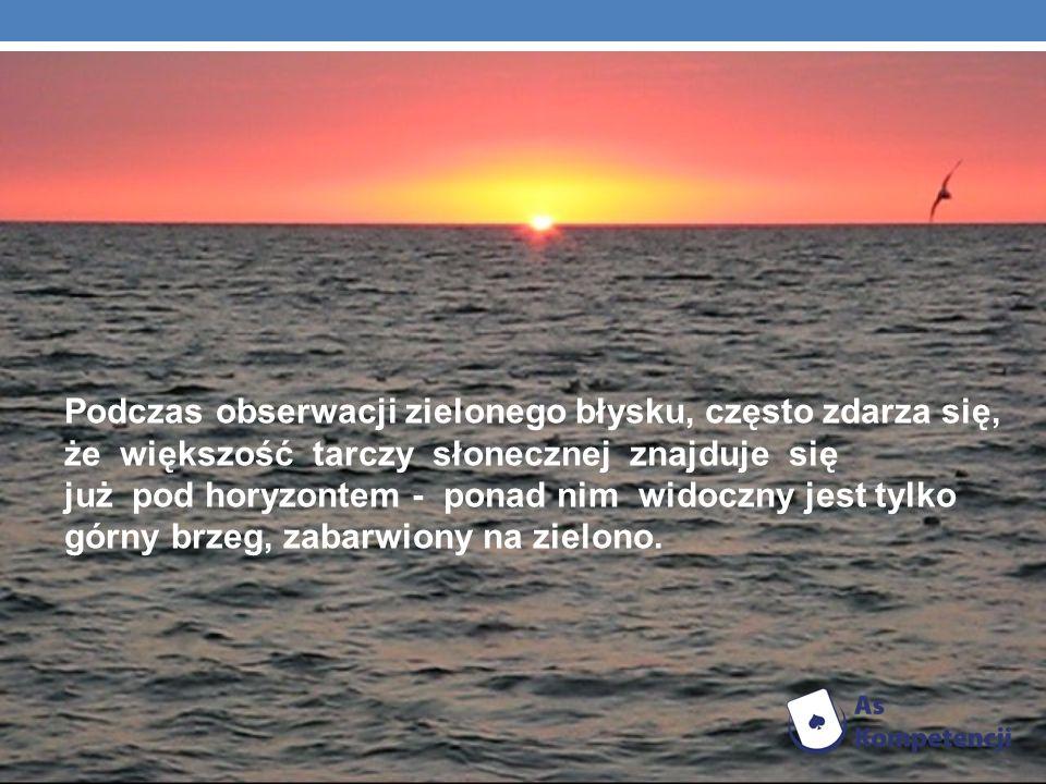 Podczas obserwacji zielonego błysku, często zdarza się, że większość tarczy słonecznej znajduje się już pod horyzontem - ponad nim widoczny jest tylko