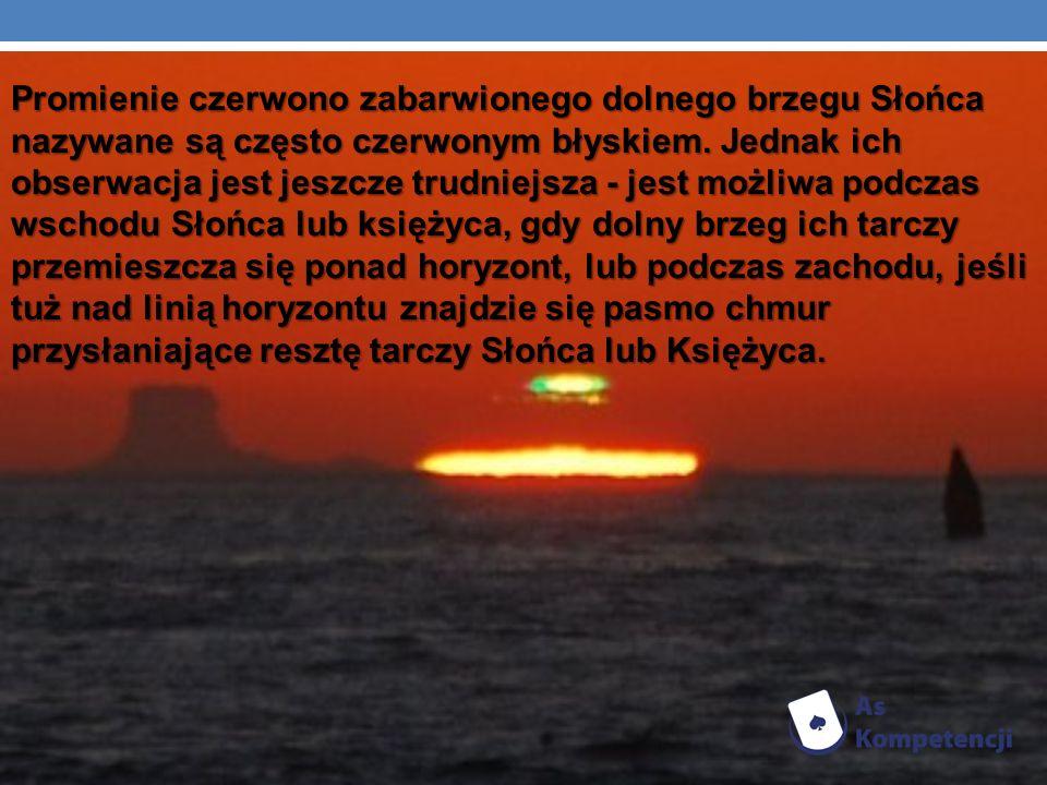 Promienie czerwono zabarwionego dolnego brzegu Słońca nazywane są często czerwonym błyskiem. Jednak ich obserwacja jest jeszcze trudniejsza - jest moż