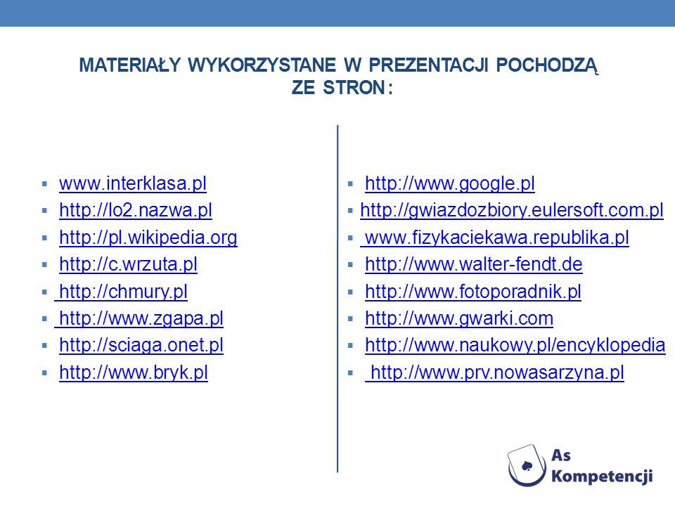 MATERIAŁY WYKORZYSTANE W PREZENTACJI POCHODZĄ ZE STRON : www.interklasa.pl http://lo2.nazwa.pl http://pl.wikipedia.org http://c.wrzuta.pl http://chmur