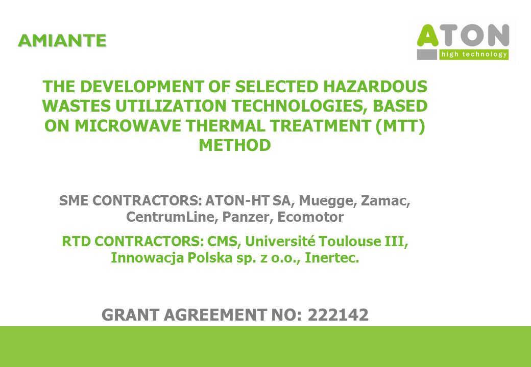 8 AMIANTE Project Overview The main task of the AMIANTE Project: thermal transformation of fibrous asbestos structure into inert material The principal technical advance represented by the AMIANTE: heating of waste with concentrated microwave power – MTT method