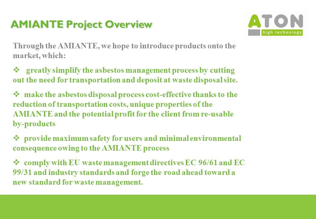 9 AMIANTE Project Overview Through the AMIANTE, we hope to introduce products onto the market, which: greatly simplify the asbestos management process