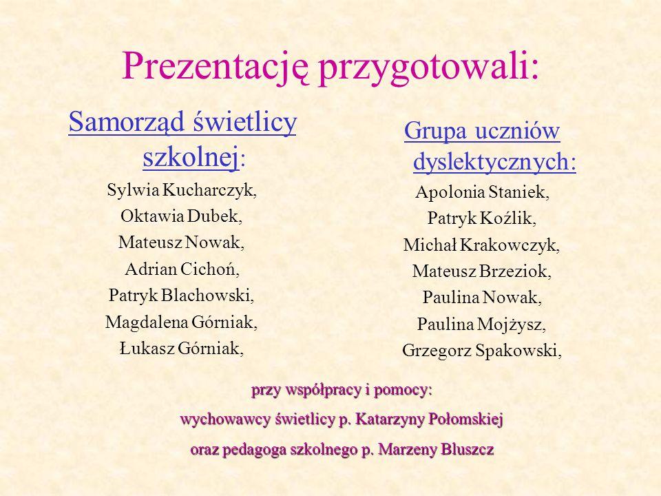 Prezentację przygotowali: Samorząd świetlicy szkolnej : Sylwia Kucharczyk, Oktawia Dubek, Mateusz Nowak, Adrian Cichoń, Patryk Blachowski, Magdalena G