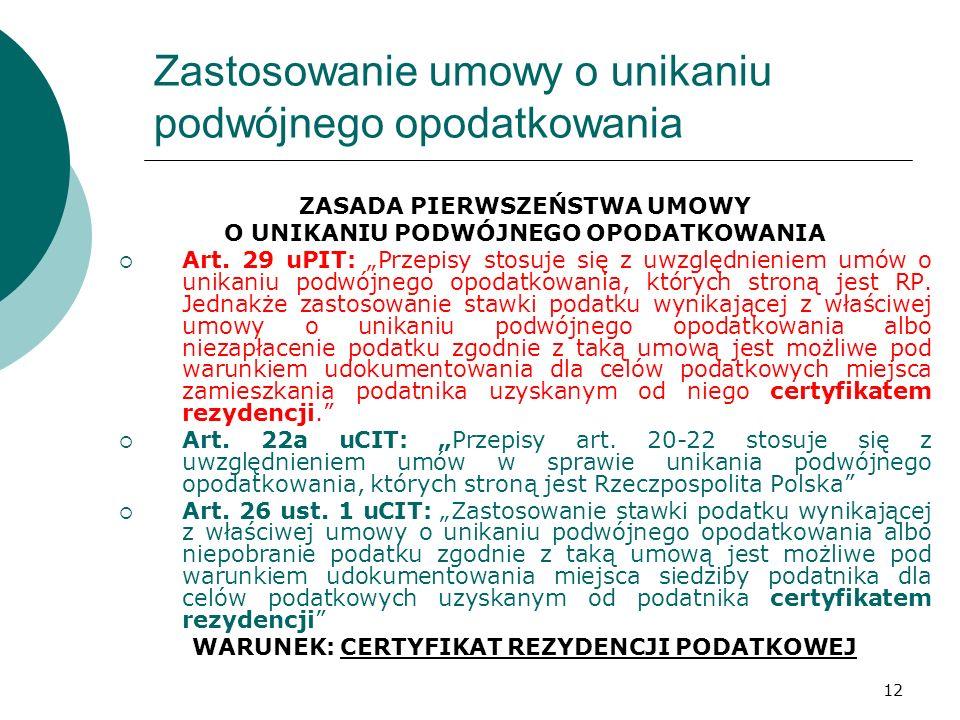 12 Zastosowanie umowy o unikaniu podwójnego opodatkowania ZASADA PIERWSZEŃSTWA UMOWY O UNIKANIU PODWÓJNEGO OPODATKOWANIA Art. 29 uPIT: Przepisy stosuj