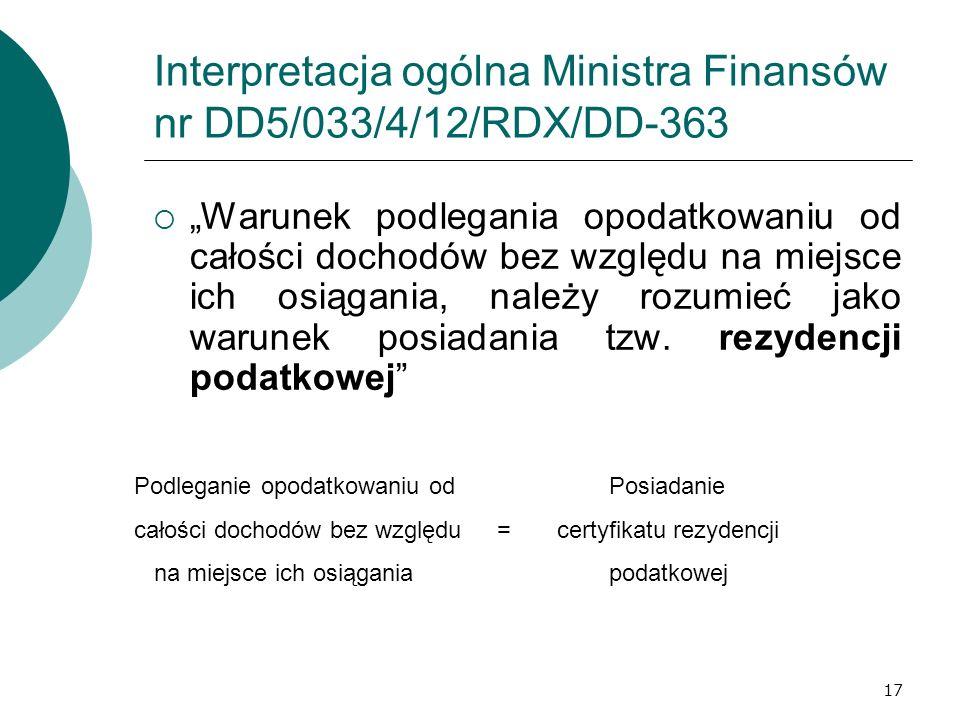 17 Interpretacja ogólna Ministra Finansów nr DD5/033/4/12/RDX/DD-363 Warunek podlegania opodatkowaniu od całości dochodów bez względu na miejsce ich o