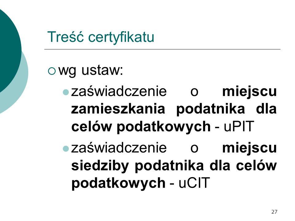 27 Treść certyfikatu wg ustaw: zaświadczenie o miejscu zamieszkania podatnika dla celów podatkowych - uPIT zaświadczenie o miejscu siedziby podatnika