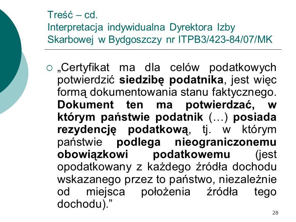 28 Treść – cd. Interpretacja indywidualna Dyrektora Izby Skarbowej w Bydgoszczy nr ITPB3/423-84/07/MK Certyfikat ma dla celów podatkowych potwierdzić