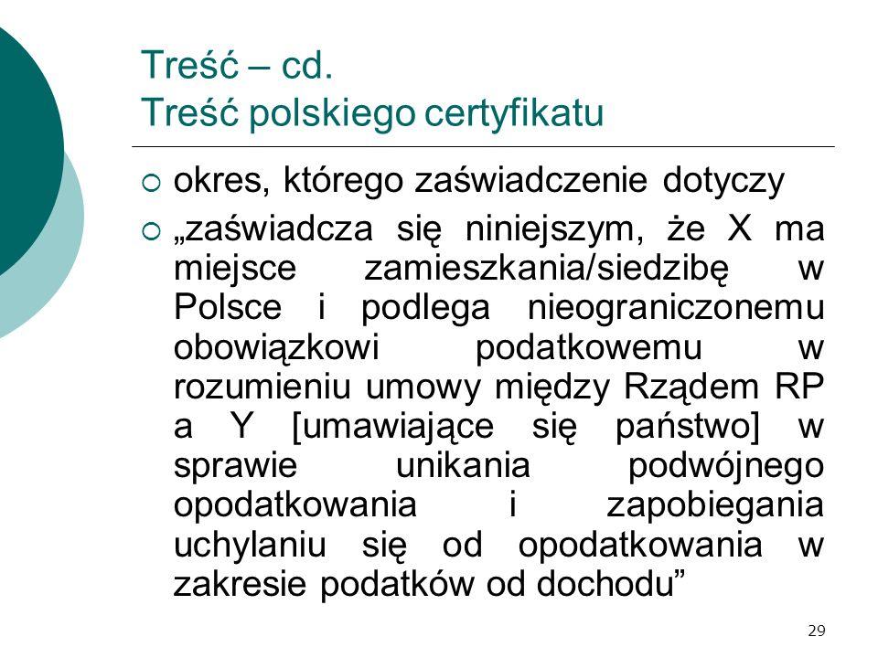 29 Treść – cd. Treść polskiego certyfikatu okres, którego zaświadczenie dotyczy zaświadcza się niniejszym, że X ma miejsce zamieszkania/siedzibę w Pol