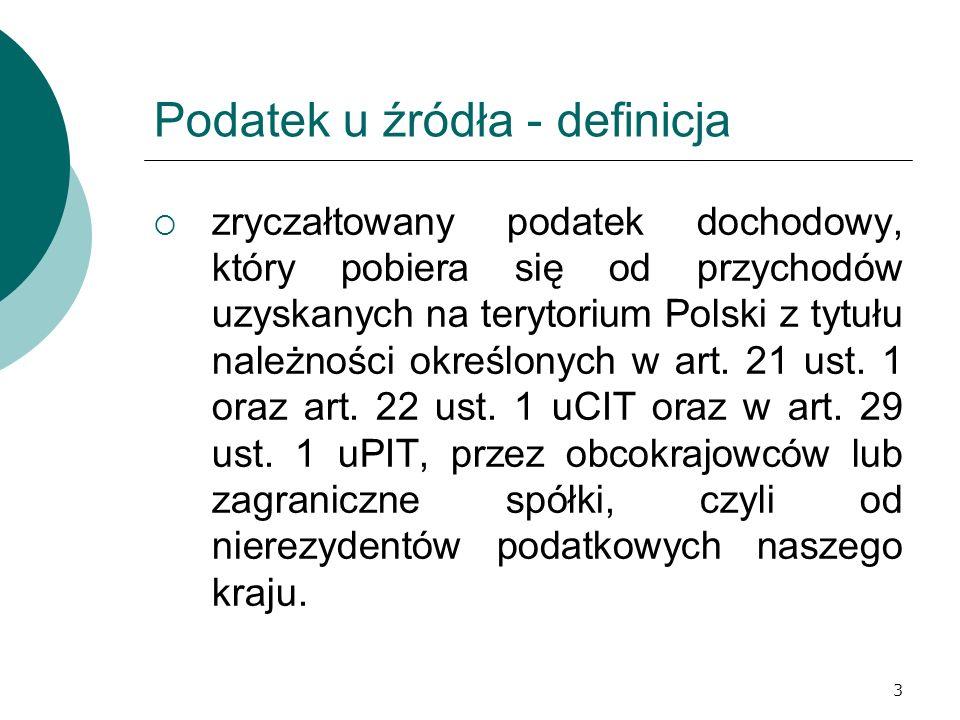 3 Podatek u źródła - definicja zryczałtowany podatek dochodowy, który pobiera się od przychodów uzyskanych na terytorium Polski z tytułu należności ok