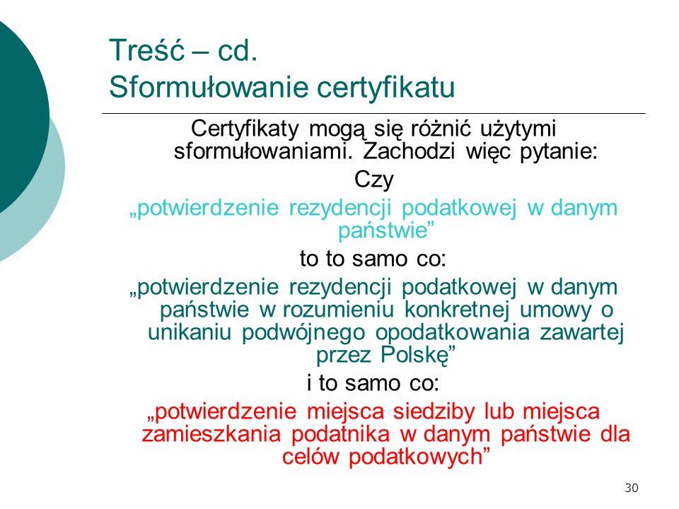 30 Treść – cd. Sformułowanie certyfikatu Certyfikaty mogą się różnić użytymi sformułowaniami. Zachodzi więc pytanie: Czy potwierdzenie rezydencji poda