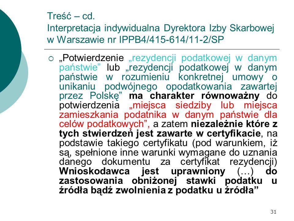 31 Treść – cd. Interpretacja indywidualna Dyrektora Izby Skarbowej w Warszawie nr IPPB4/415-614/11-2/SP Potwierdzenie rezydencji podatkowej w danym pa