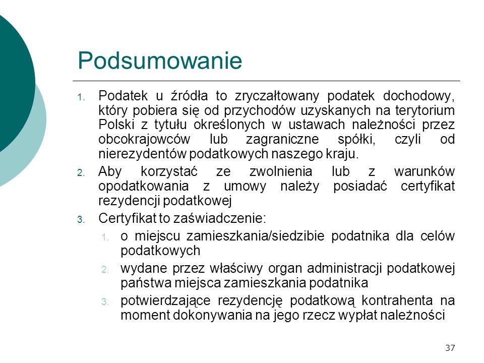 37 Podsumowanie 1. Podatek u źródła to zryczałtowany podatek dochodowy, który pobiera się od przychodów uzyskanych na terytorium Polski z tytułu okreś