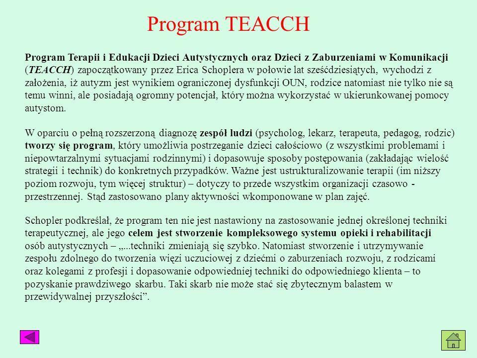 Program TEACCH Program Terapii i Edukacji Dzieci Autystycznych oraz Dzieci z Zaburzeniami w Komunikacji (TEACCH) zapoczątkowany przez Erica Schoplera