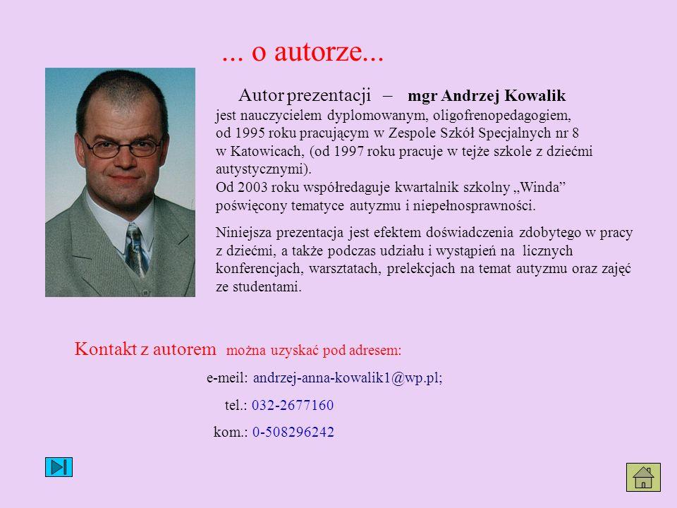 ... o autorze... Autor prezentacji – mgr Andrzej Kowalik jest nauczycielem dyplomowanym, oligofrenopedagogiem, od 1995 roku pracującym w Zespole Szkół