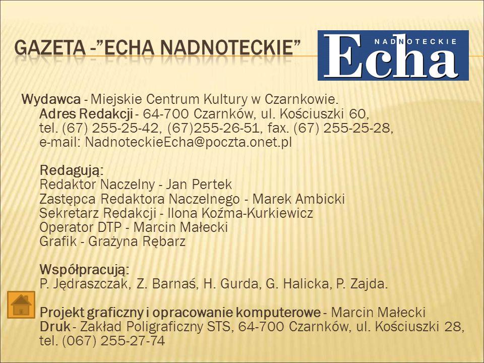 Wydawca - Miejskie Centrum Kultury w Czarnkowie.Adres Redakcji - 64-700 Czarnków, ul.