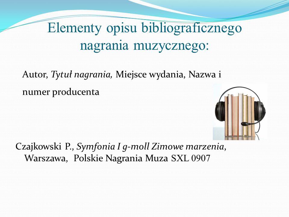 Elementy opisu bibliograficznego nagrania muzycznego: Autor, Tytuł nagrania, Miejsce wydania, Nazwa i numer producenta Czajkowski P., Symfonia I g-mol