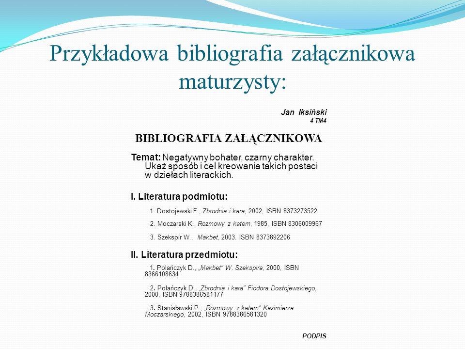 Przykładowa bibliografia załącznikowa maturzysty: Jan Iksiński 4 TM4 BIBLIOGRAFIA ZAŁĄCZNIKOWA Temat: Negatywny bohater, czarny charakter. Ukaż sposób