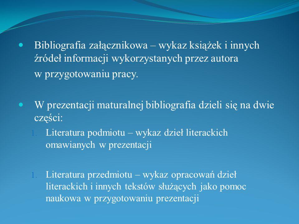 Bibliografia załącznikowa – wykaz książek i innych źródeł informacji wykorzystanych przez autora w przygotowaniu pracy. W prezentacji maturalnej bibli